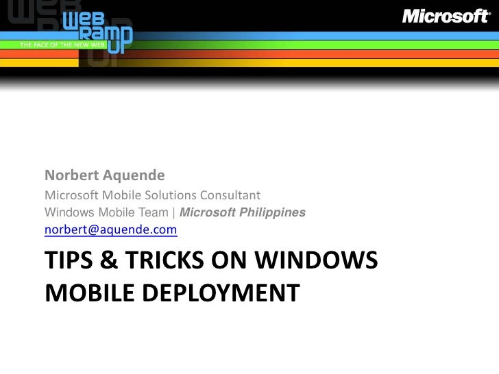 Tips & Tricks on Windows mobile deployment<br />Norbert Aquende<br />Microsoft Mobile Solutions Consultant<br />Windows Mo...