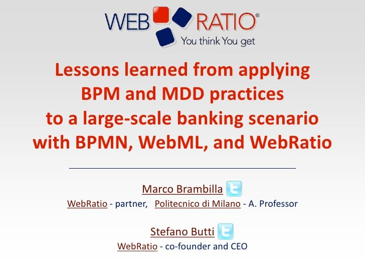 Lessons learned from applying BPM and MDD practices to a large-scale banking scenario<br />with BPMN, WebML, and WebRatio<...