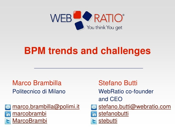 BPM trends and challenges<br />Stefano Butti<br />WebRatio co-founderand CEO<br />stefano.butti@webratio.comstefanobuttist...