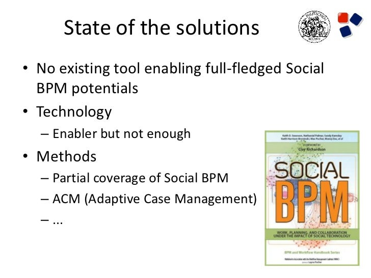 State of the solutions• No existing tool enabling full-fledged Social  BPM potentials• Technology  – Enabler but not enoug...