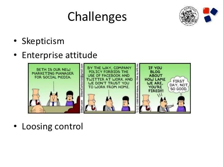 Challenges• Skepticism• Enterprise attitude• Loosing control