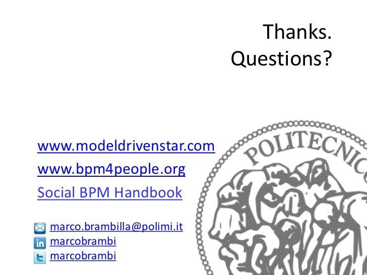 Thanks.                             Questions?www.modeldrivenstar.comwww.bpm4people.orgSocial BPM Handbook marco.brambilla...