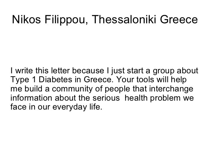 Nikos Filippou, Thessaloniki Greece I write this letter because I just start a group about Type 1 Diabetes in Greece. Your...