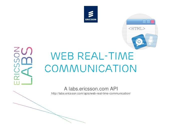 Web Real-TimeCommunication          A labs.ericsson.com API http://labs.ericsson.com/apis/web-real-time-communication/