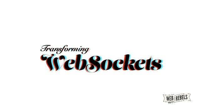 TransformingTransformingTransforming WebSocketsWebSocketsWebSockets
