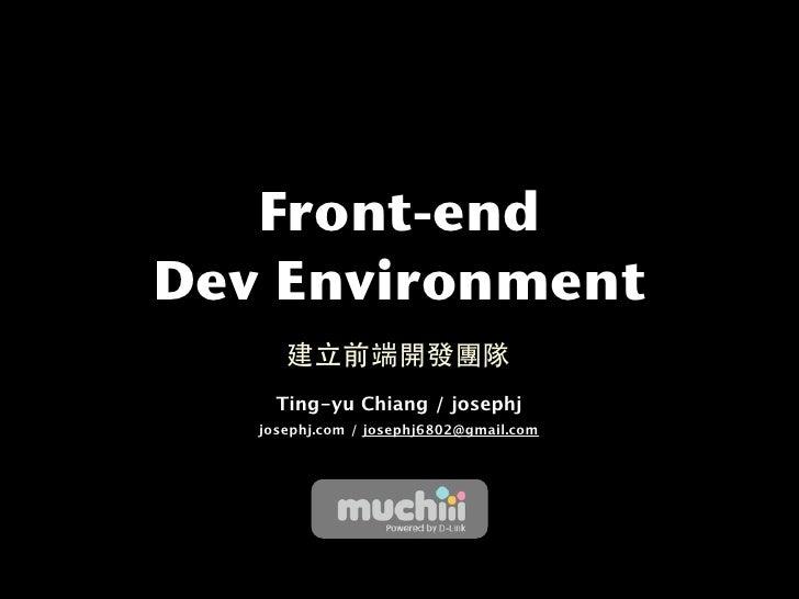 Front-end Dev Environment       Ting-yu Chiang / josephj    josephj.com / josephj6802@gmail.com