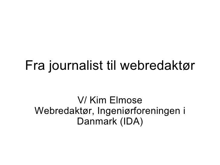 Fra journalist til webredaktør V/ Kim Elmose Webredaktør, Ingeniørforeningen i Danmark (IDA)