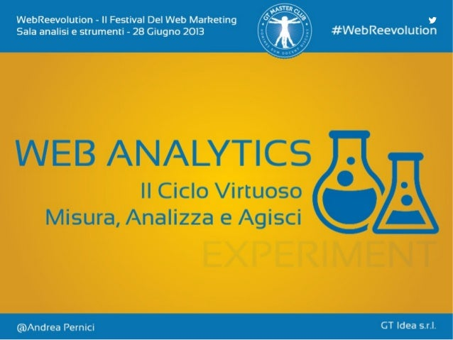 Web Analytics Experiment: Il Ciclo Virtuoso Misura, Analizza e Agisci - Il Festival Del Web Marketing 2013