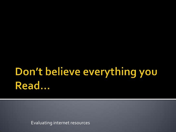 Don't believe everything you Read…<br />Evaluating internet resources<br />
