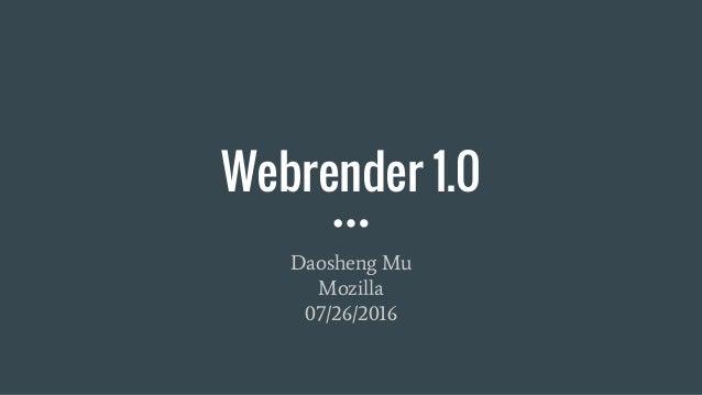 Webrender 1.0 Daosheng Mu Mozilla 07/26/2016