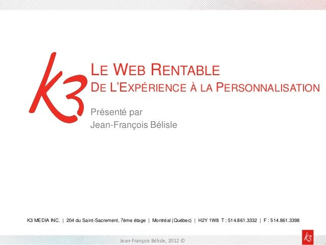 LE WEB RENTABLE                           DE L'EXPÉRIENCE À LA PERSONNALISATION                           Présenté par    ...