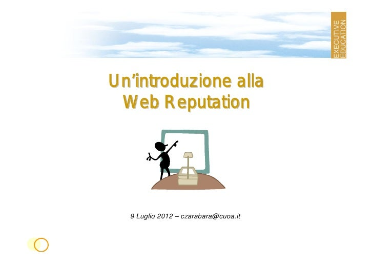Un'introduzione alla Web Reputation  9 Luglio 2012 – czarabara@cuoa.it