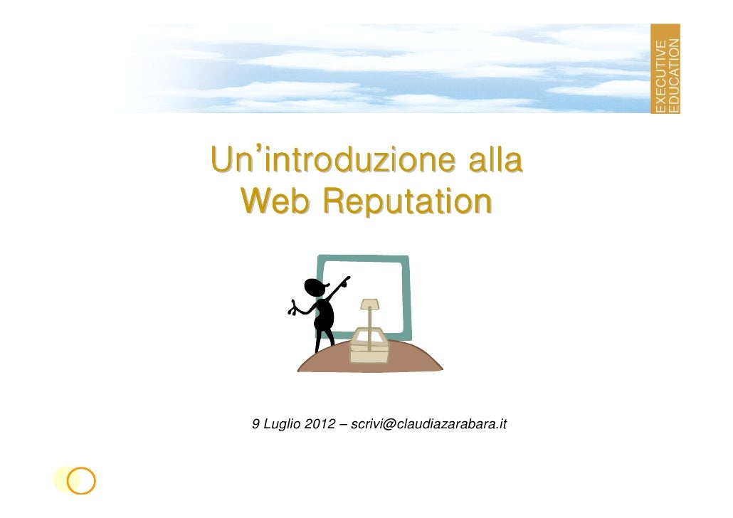 Un'introduzione alla Web Reputation  9 Luglio 2012 – scrivi@claudiazarabara.it