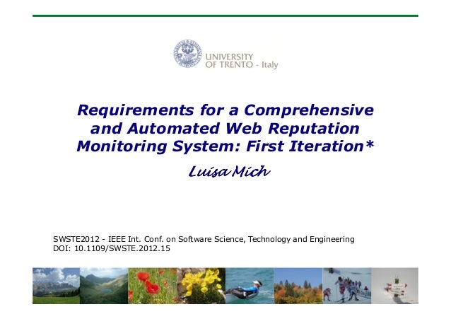 Requirements for a Comprehensive and Automated Web Reputation Monitoring System: First Iteration* Luisa Mich  SWSTE2012 - ...