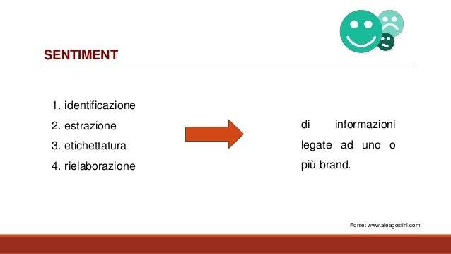 SENTIMENT 1. identificazione 2. estrazione 3. etichettatura 4. rielaborazione di informazioni legate ad uno o più brand. F...