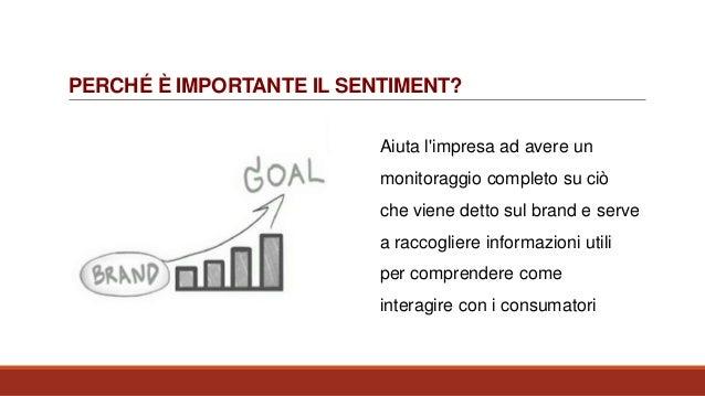 PERCHÉ È IMPORTANTE IL SENTIMENT? Aiuta l'impresa ad avere un monitoraggio completo su ciò che viene detto sul brand e ser...