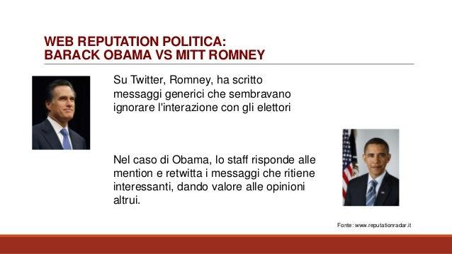WEB REPUTATION POLITICA: BARACK OBAMA VS MITT ROMNEY Su Twitter, Romney, ha scritto messaggi generici che sembravano ignor...