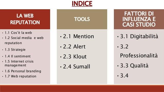 INDICE LA WEB REPUTATION • 1.1 Cos'è la web • 1.2 Social media e web reputation • 1.3 Strategie • 1.4 Il sentiment • 1.5 I...
