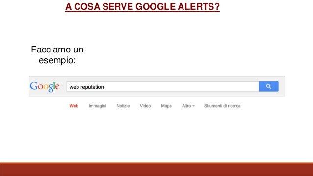 Ci avvisa via mail quando Google trova nuovi risultati rilevanti per una parola chiave inserita A COSA SERVE GOOGLE ALERTS...