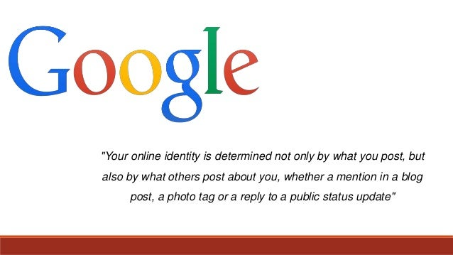 """""""Your online identity is determined not only by what you post, but also by what others post about you, whether a mention i..."""