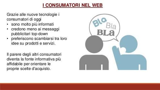 Grazie alle nuove tecnologie i consumatori di oggi • sono molto più informati • credono meno ai messaggi pubblicitari top-...