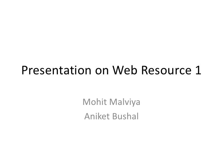 Presentation on Web Resource 1<br />MohitMalviya<br />AniketBushal<br />