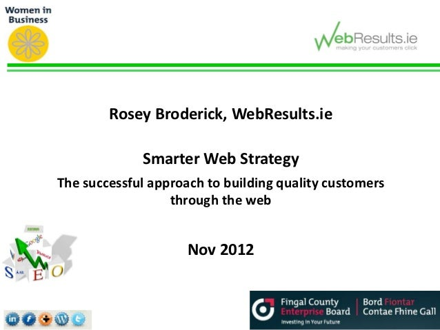 Rosey Broderick, WebResults.ie             Smarter Web StrategyThe successful approach to building quality customers      ...