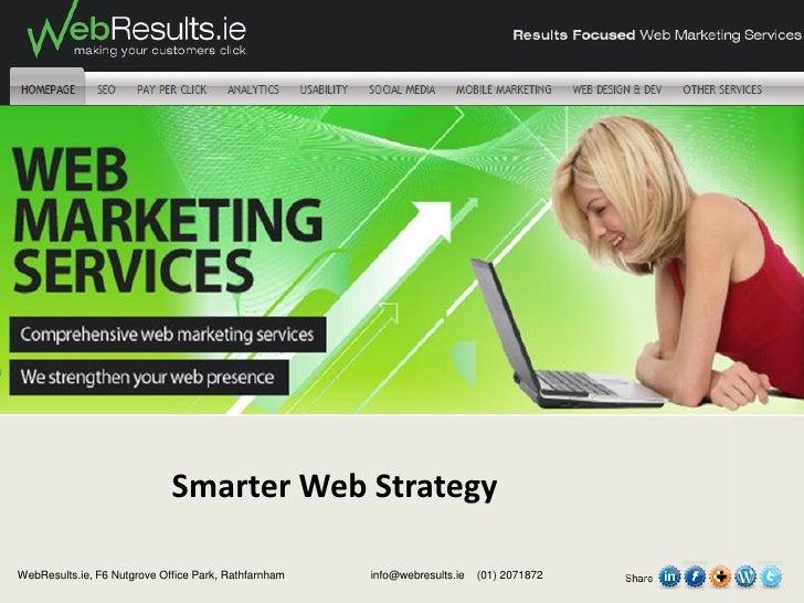 Smarter Web StrategyWebResults.ie, F6 Nutgrove Office Park, Rathfarnham   info@webresults.ie   (01) 2071872