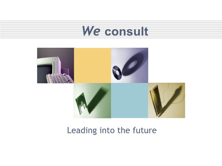 We  consult Leading into the future