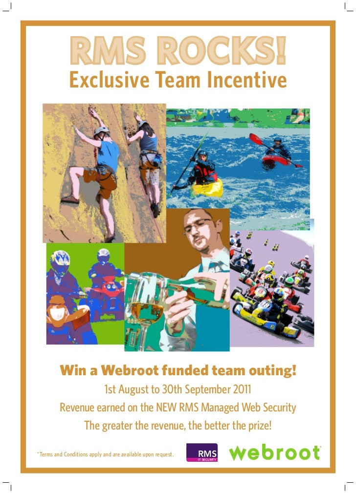 RMS ROCKS!             Exclusive Team Incentive         Win a Webroot funded team outing!                   1st August to ...