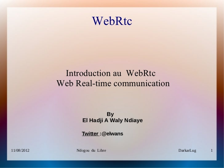 WebRtc              Introduction au WebRtc             Web Real-time communication                             By         ...