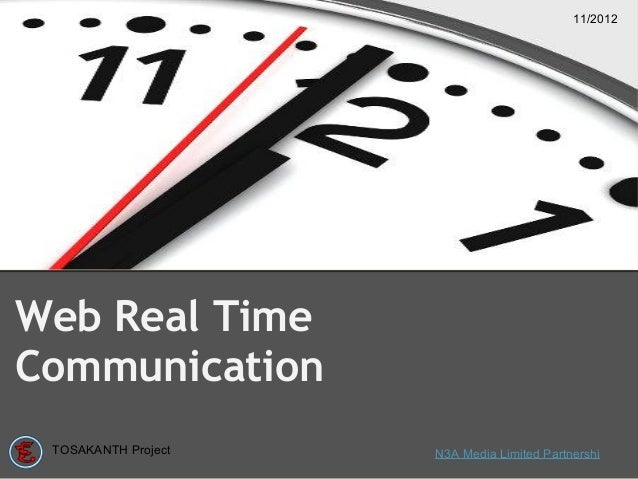 11/2012Web Real TimeCommunication TOSAKANTH Project   N3A Media Limited Partnershi