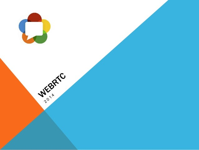 WHAT IS WEBRTC? Web Browsers with Real-Time-Communication A new API for embedding real-time communications into websites a...