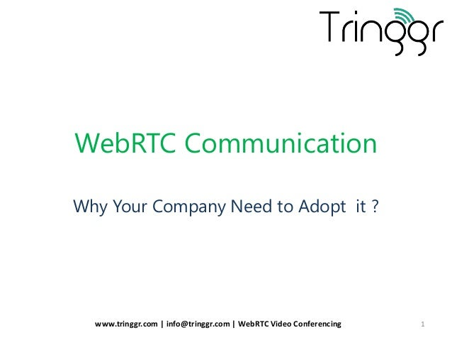 WebRTC Communication Why Your Company Need to Adopt it ? www.tringgr.com | info@tringgr.com | WebRTC Video Conferencing 1