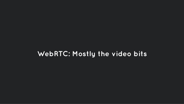 WebRTC: Mostly the video bits
