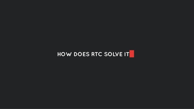 HOW DOES RTC SOLVE IT