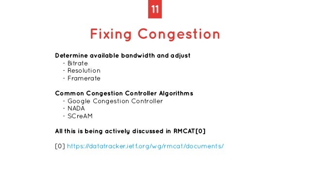 11 Fixing Congestion Determine available bandwidth and adjust   - Bitrate   - Resolution   - Framerate   Common Congestion...