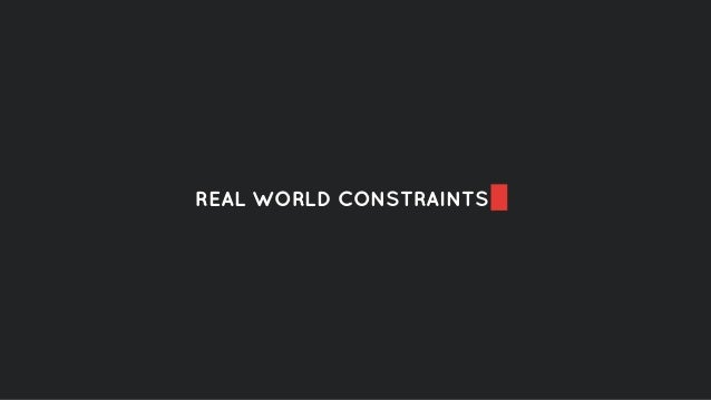REAL WORLD CONSTRAINTS