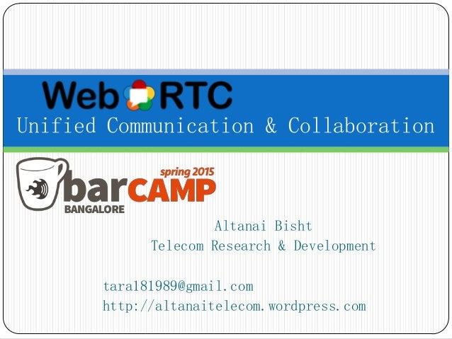 Altanai Bisht Telecom Research & Development tara181989@gmail.com http://altanaitelecom.wordpress.com Unified Communicatio...