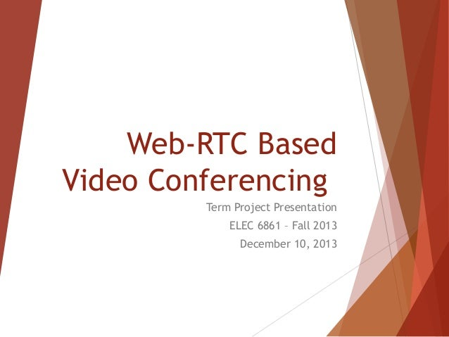 Web-RTC Based Video Conferencing Term Project Presentation ELEC 6861 – Fall 2013 December 10, 2013