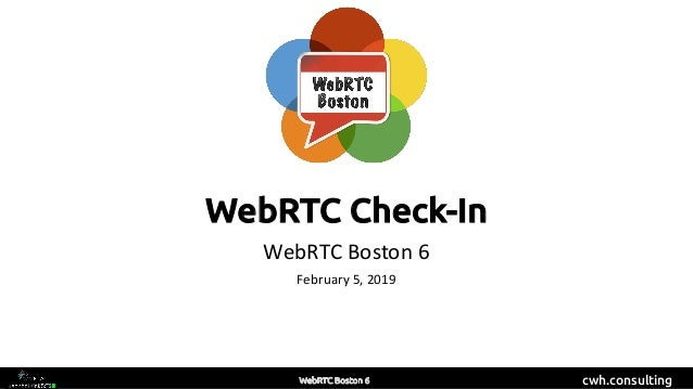 cwh.consulting WebRTC Check-In WebRTC Boston 6 February 5, 2019