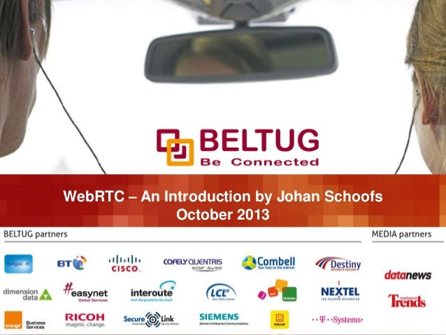 WebRTC – An Introduction by Johan Schoofs October 2013  P. 1/12  WebRTC – An Introduction by Johan Schoofs  October 2013