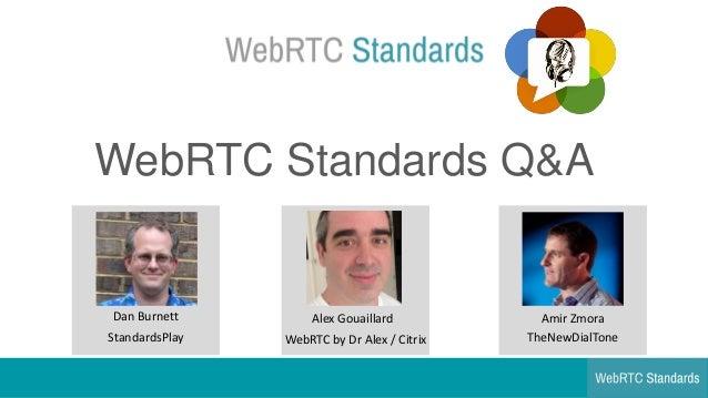 WebRTC Standards Q&A Amir Zmora TheNewDialTone Dan Burnett StandardsPlay Alex Gouaillard WebRTC by Dr Alex / Citrix