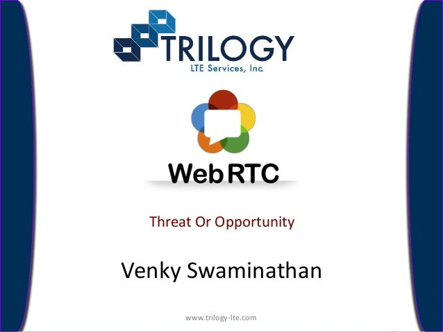 www.trilogy-lte.com  Threat Or Opportunity  Venky Swaminathan www.trilogy-lte.com Confidential