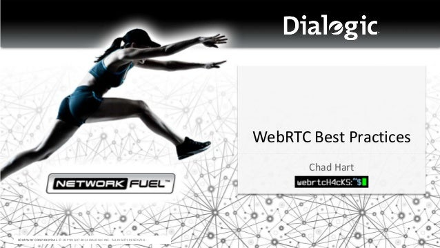 WebRTC Best Practices Chad Hart  COMPANY CONFIDENTIAL © COPYRIGHT 2013 DIALOGIC INC. ALL RIGHTS RESERVED.