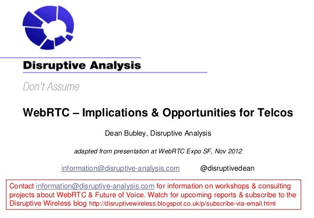 WebRTC – Implications & Opportunities for Telcos                              Dean Bubley, Disruptive Analysis            ...
