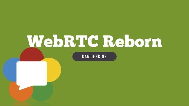 DAN JENKINS WebRTC Reborn