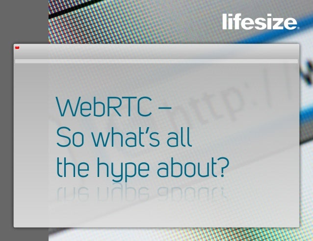 WebRTC – So what's all the hype about?the hype about?