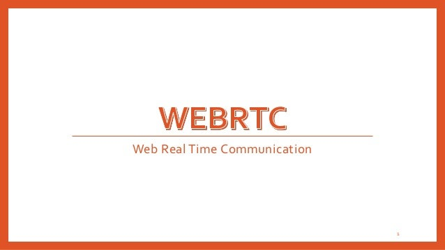 Web Real Time Communication                              1