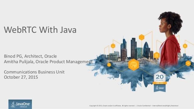 WebRTC With Java Binod PG, Architect, Oracle Amitha Pulijala, Oracle Product Management Communications Business Unit Octob...